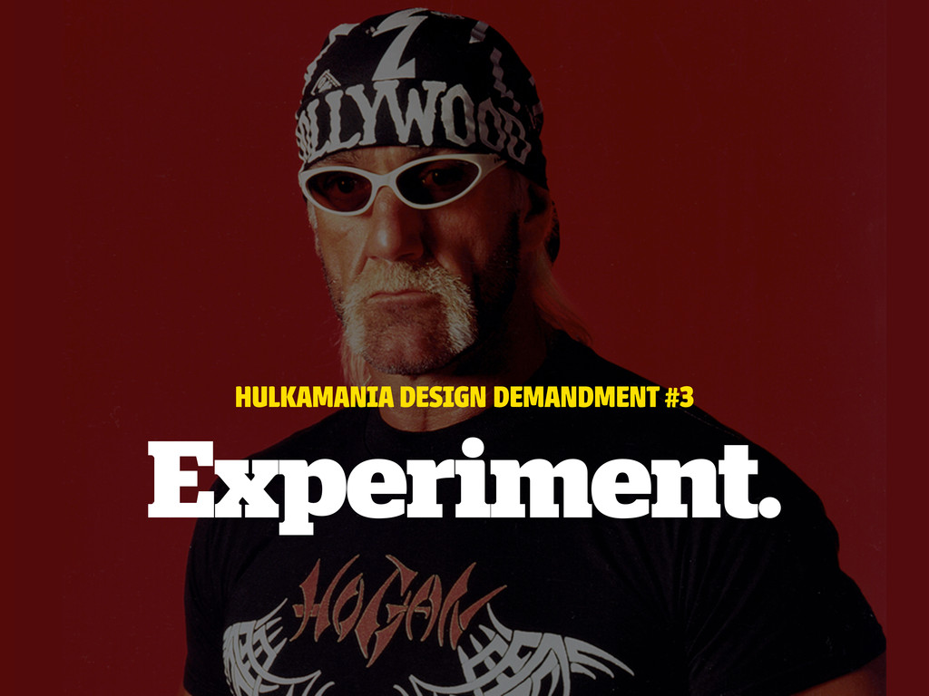HULKAMANIA DESIGN DEMANDMENT #3 Experiment.