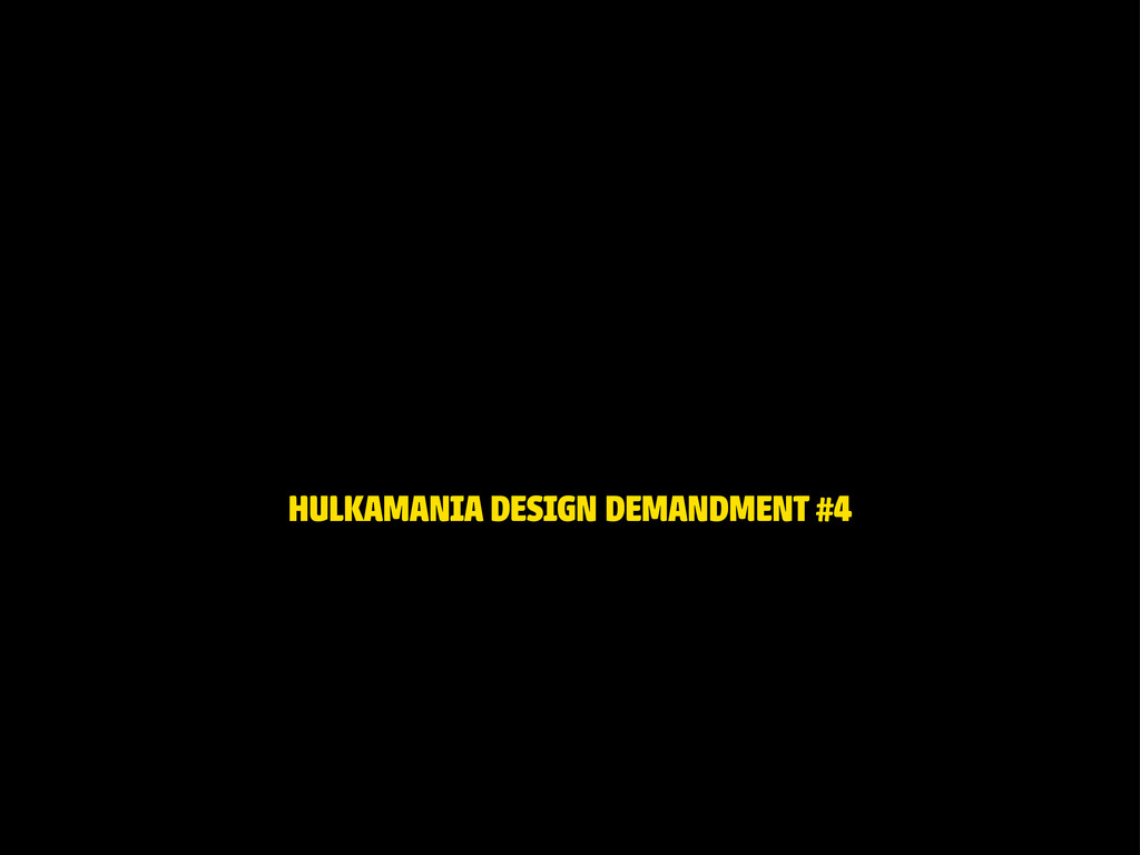 HULKAMANIA DESIGN DEMANDMENT #4