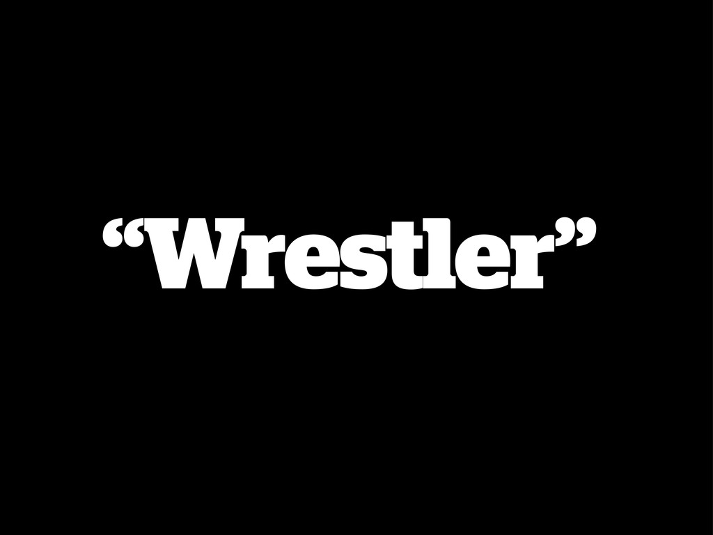 """""""Wrestler"""""""