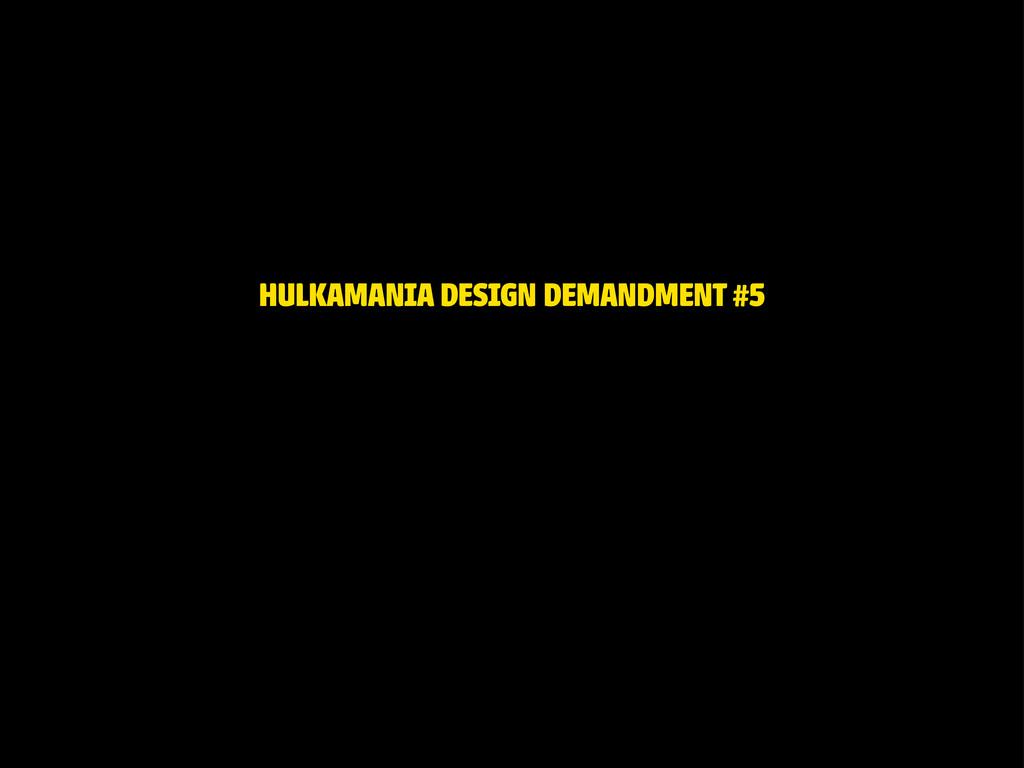 HULKAMANIA DESIGN DEMANDMENT #5