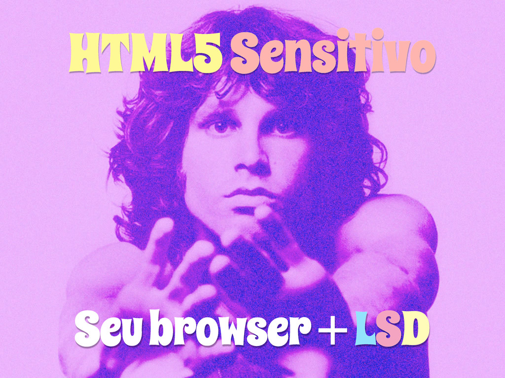 HTML5 Sensitivo Seu browser + LSD