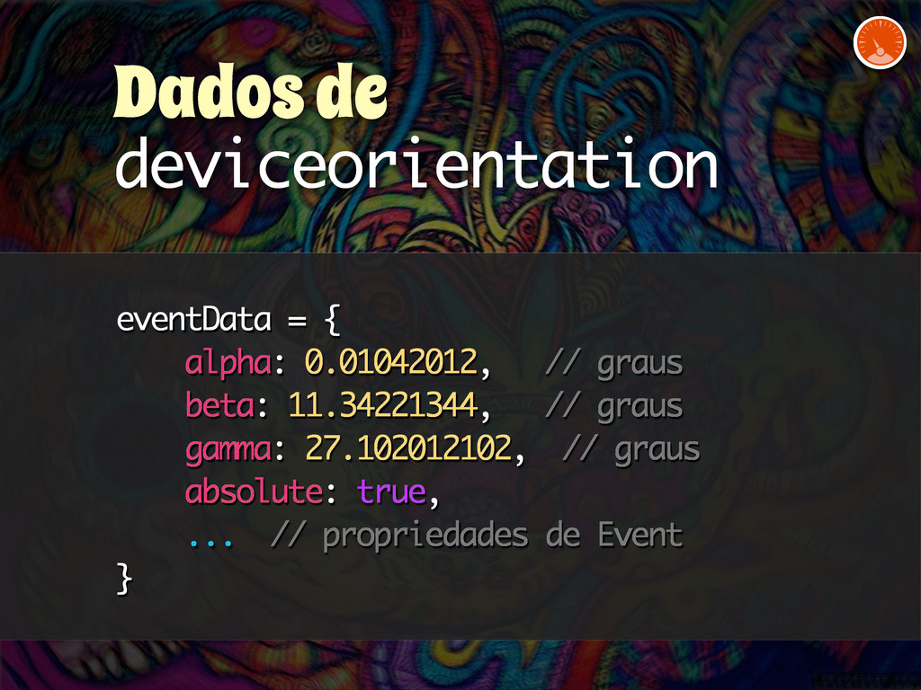 eventData = { alpha: 0.01042012, // graus beta:...