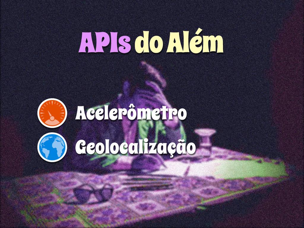 APIs do Além Acelerômetro Geolocalização