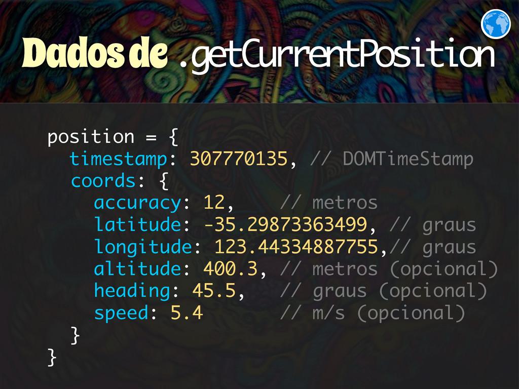Dados de .getCurrentPosition position = { times...