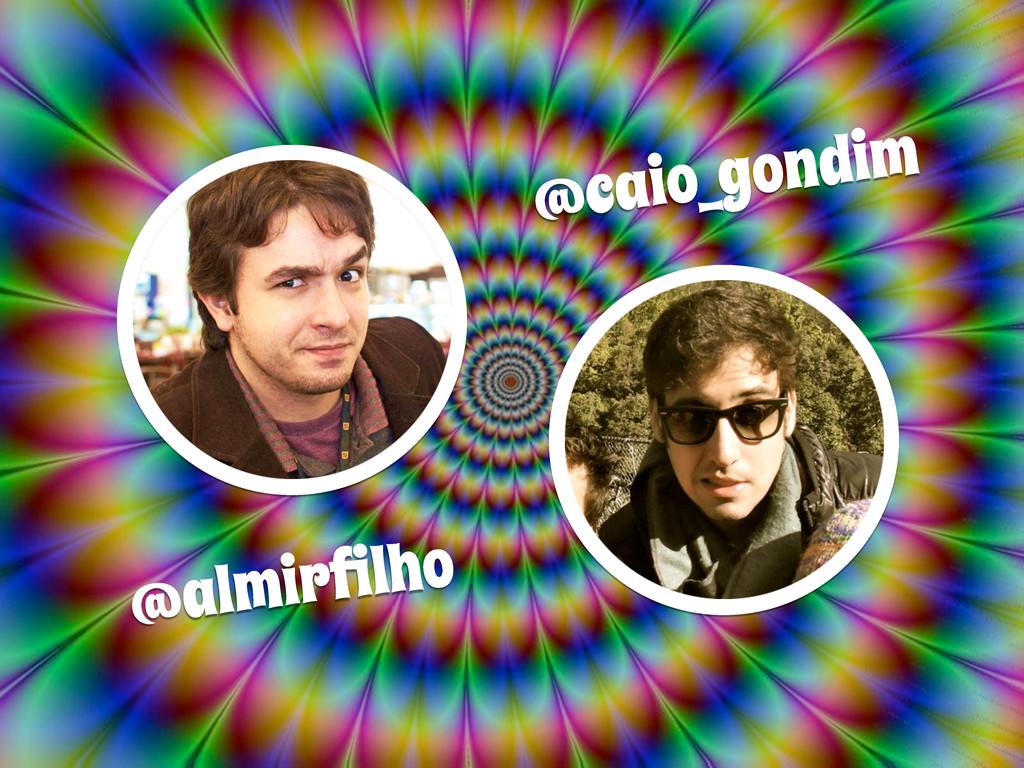 @caio_gondim @almirfilho