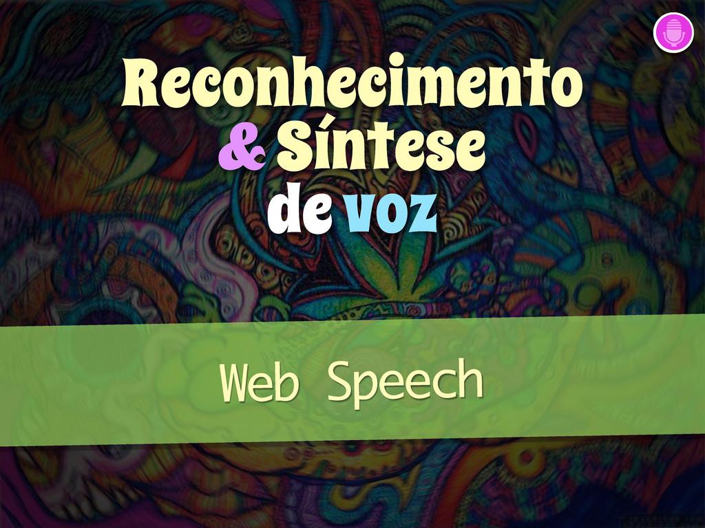 Web Speech Reconhecimento & Síntese de voz