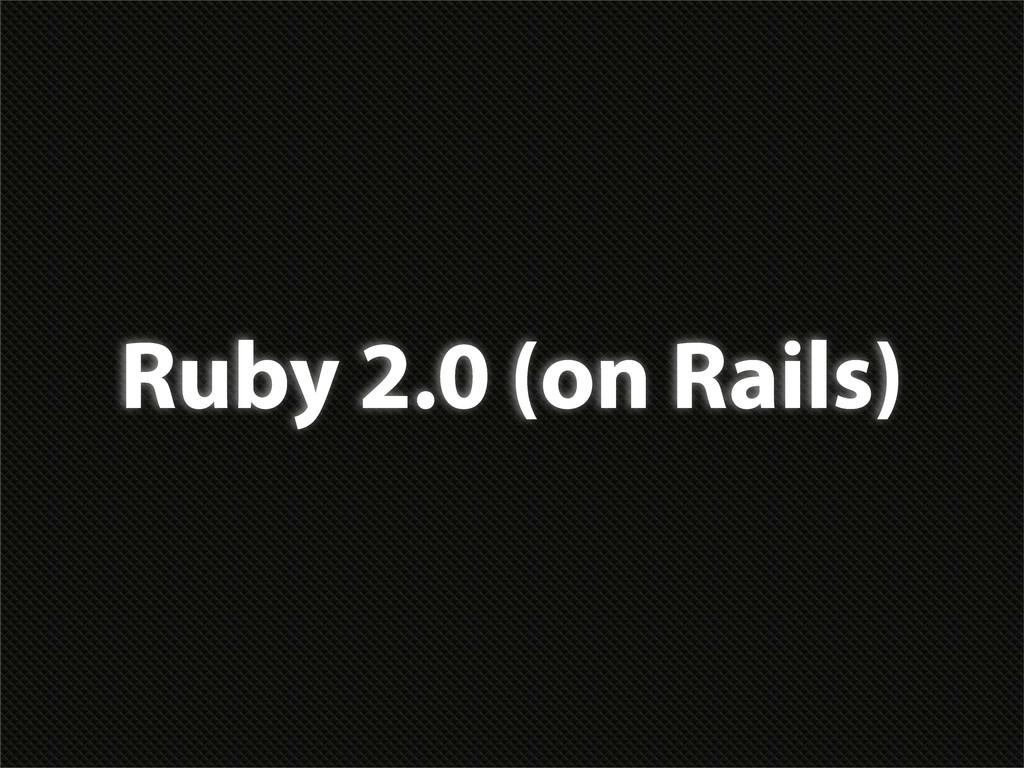 Ruby 2.0 (on Rails)