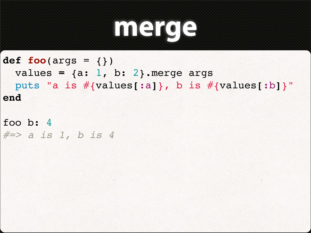merge def foo(args = {}) values = {a: 1, b: 2}....