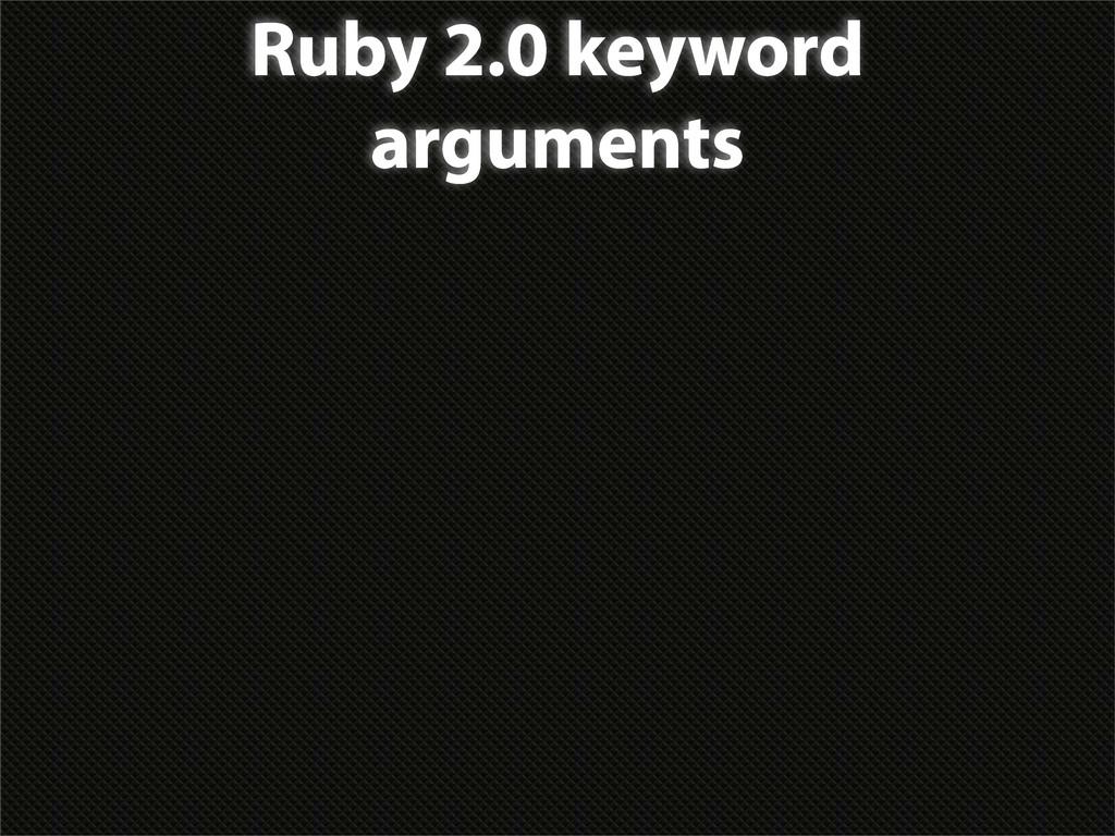 Ruby 2.0 keyword arguments