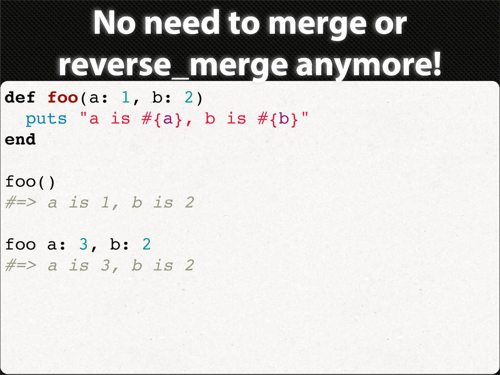No need to merge or reverse_merge anymore! def ...