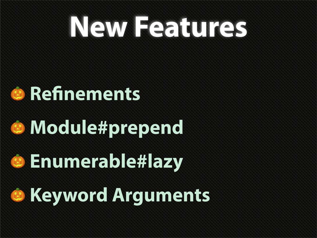 New Features  Re nements  Module#prepend  Enume...