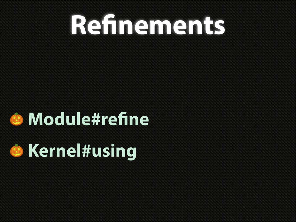 Re nements  Module#re ne  Kernel#using