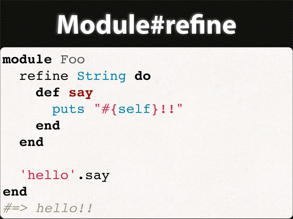 Module#re ne module Foo refine String do def sa...