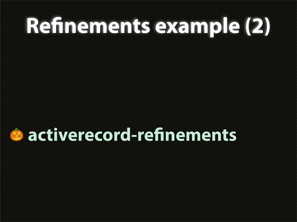 Re nements example (2)  activerecord-re nements