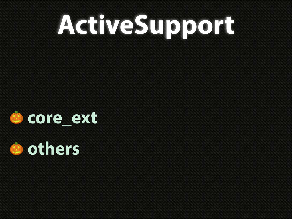 ActiveSupport  core_ext  others