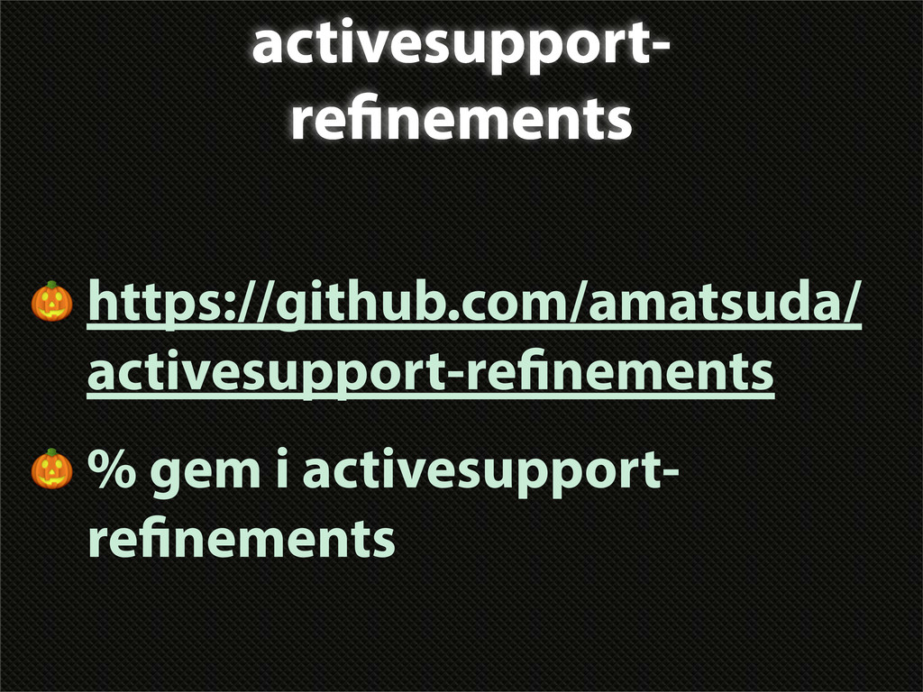 activesupport- re nements  https://github.com/a...