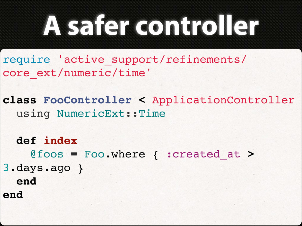 A safer controller require 'active_support/refi...