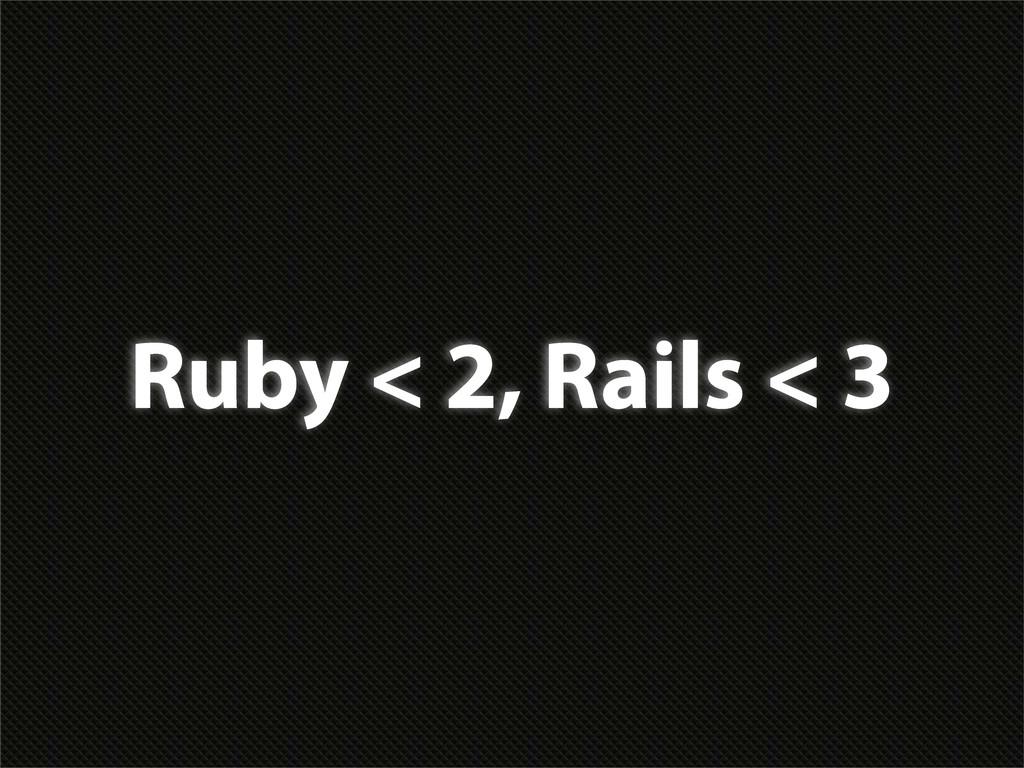 Ruby < 2, Rails < 3