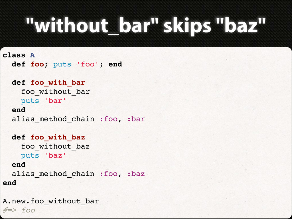 """without_bar"" skips ""baz"" class A def foo; puts..."