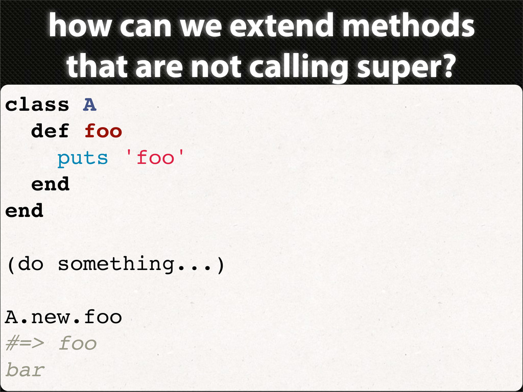 how can we extend methods that are not calling ...