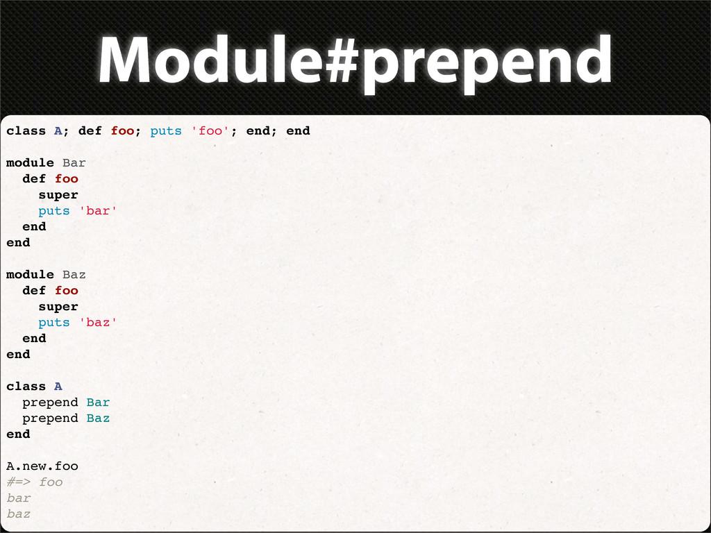 Module#prepend class A; def foo; puts 'foo'; en...