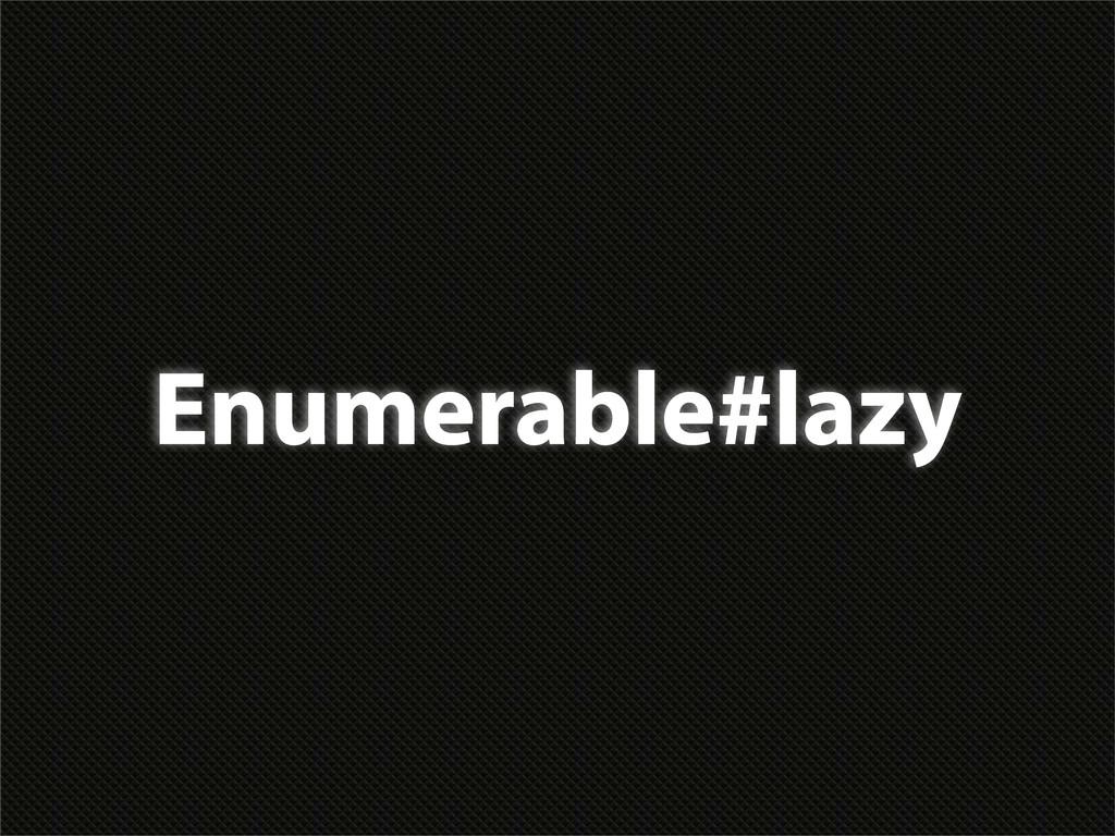 Enumerable#lazy