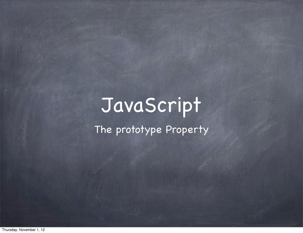 JavaScript The prototype Property Thursday, Nov...