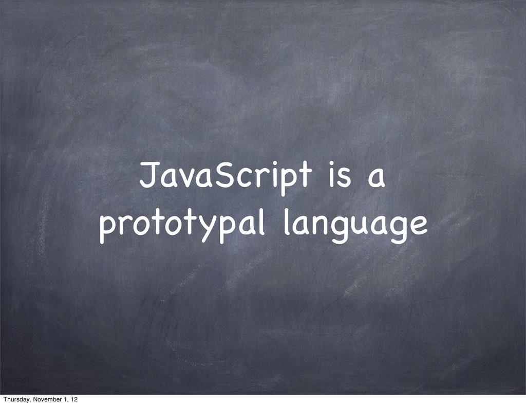 JavaScript is a prototypal language Thursday, N...
