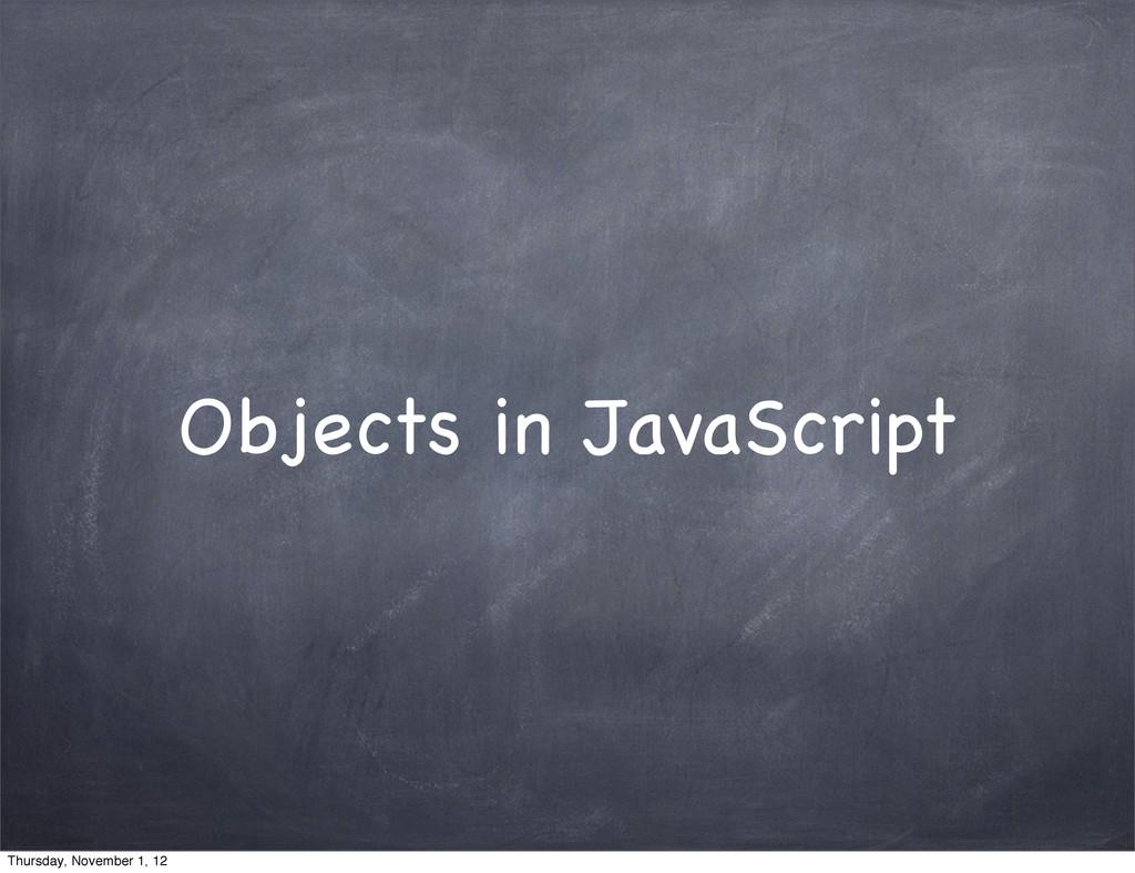 Objects in JavaScript Thursday, November 1, 12