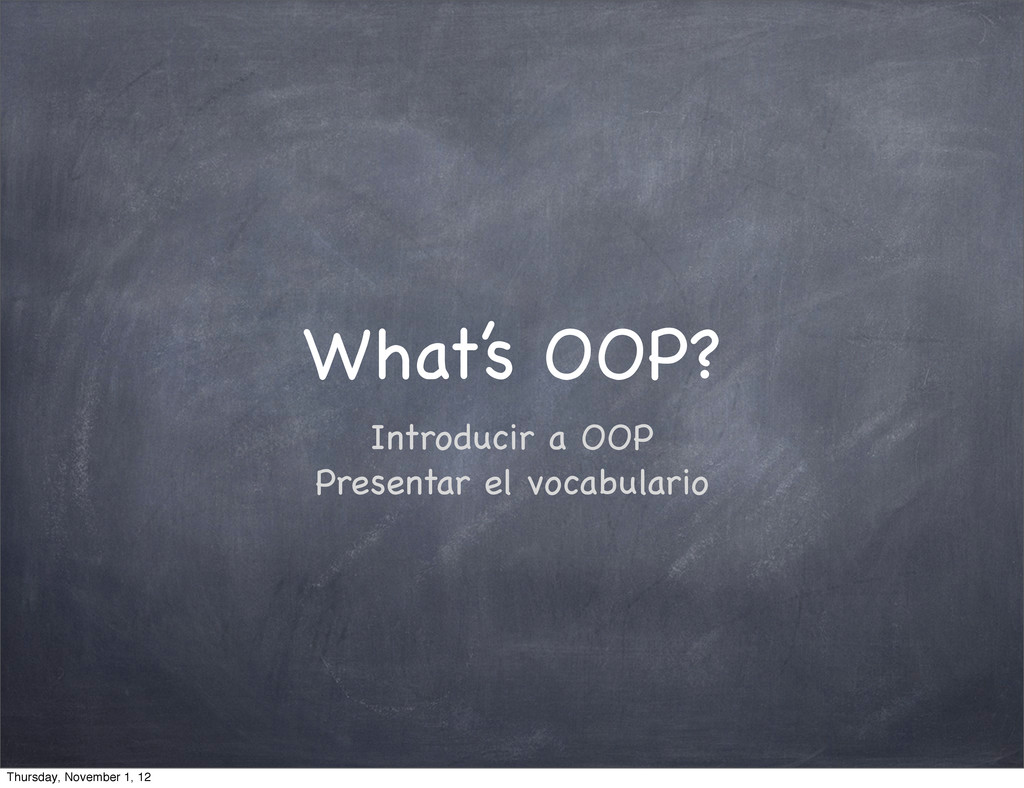 What's OOP? Introducir a OOP Presentar el vocab...