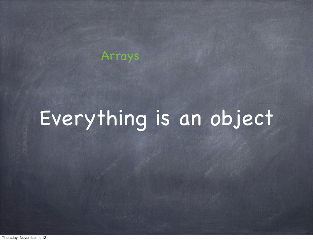 Everything is an object Arrays Thursday, Novemb...