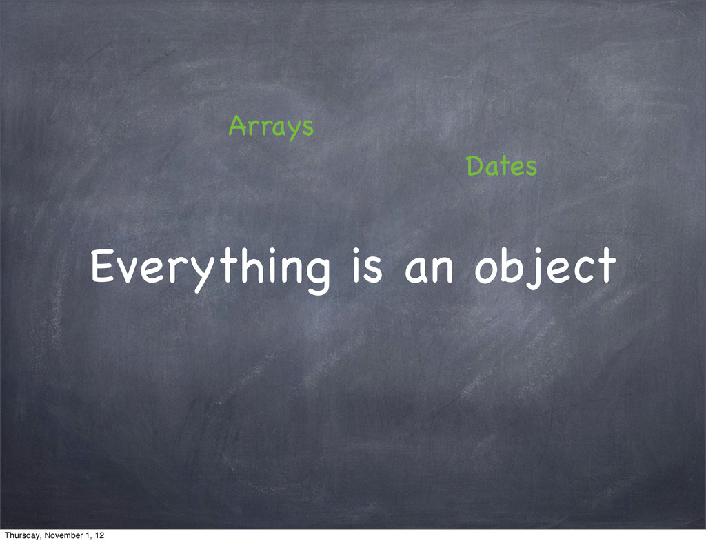 Everything is an object Arrays Dates Thursday, ...