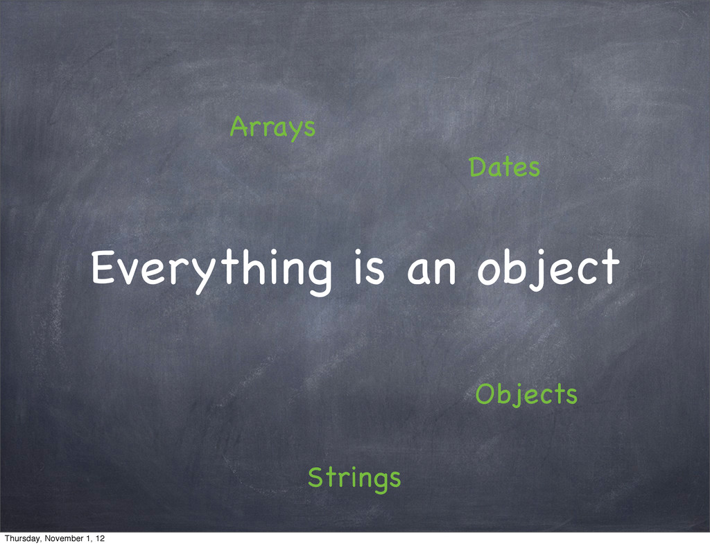 Everything is an object Arrays Objects Dates St...