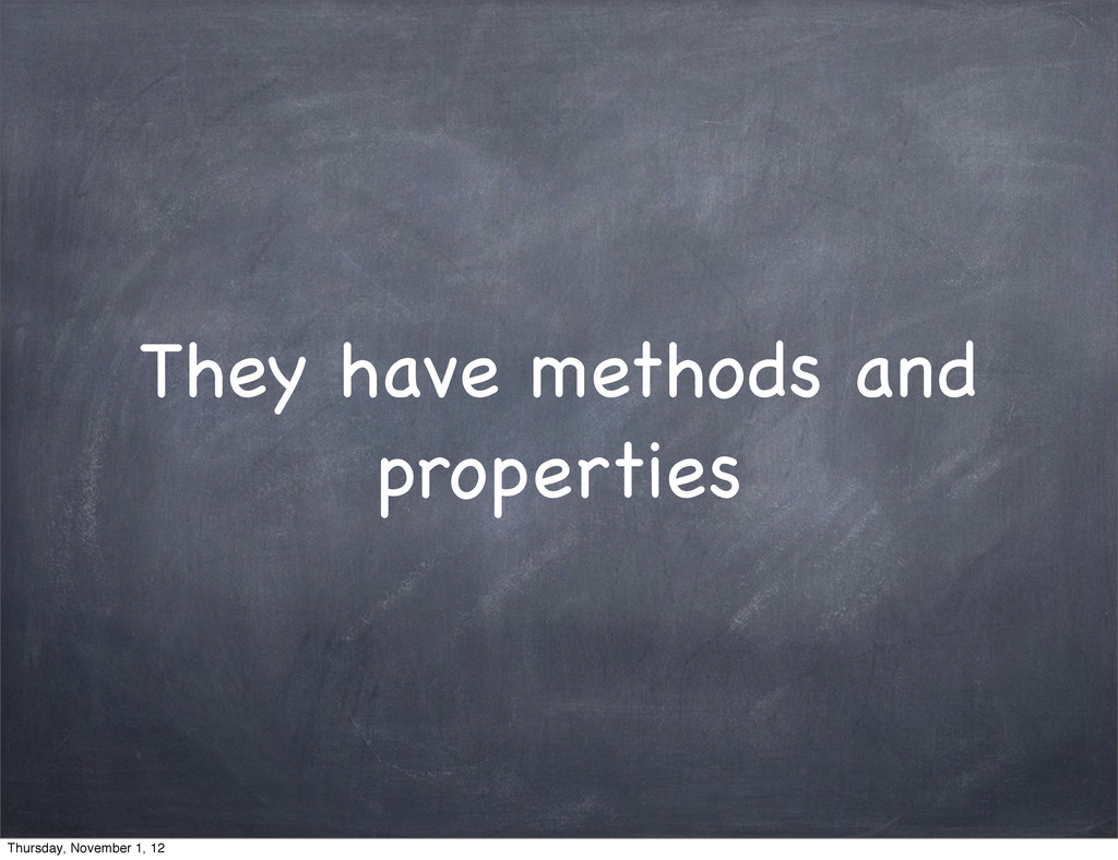 They have methods and properties Thursday, Nove...