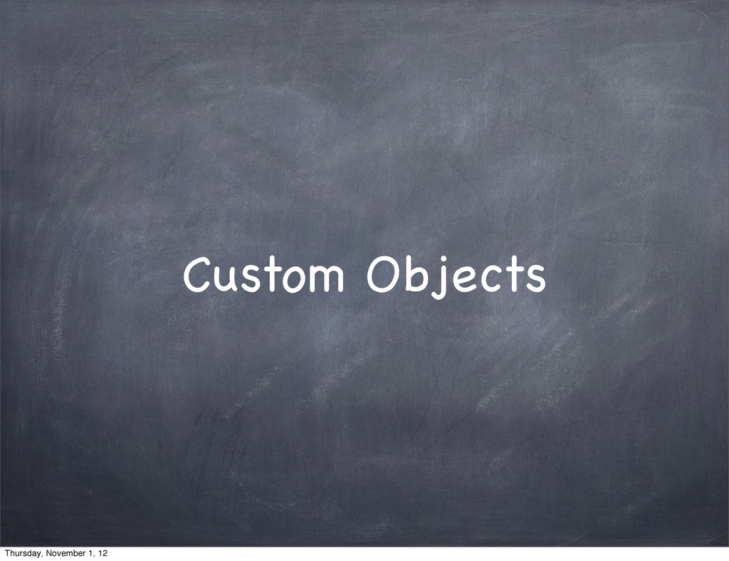 Custom Objects Thursday, November 1, 12