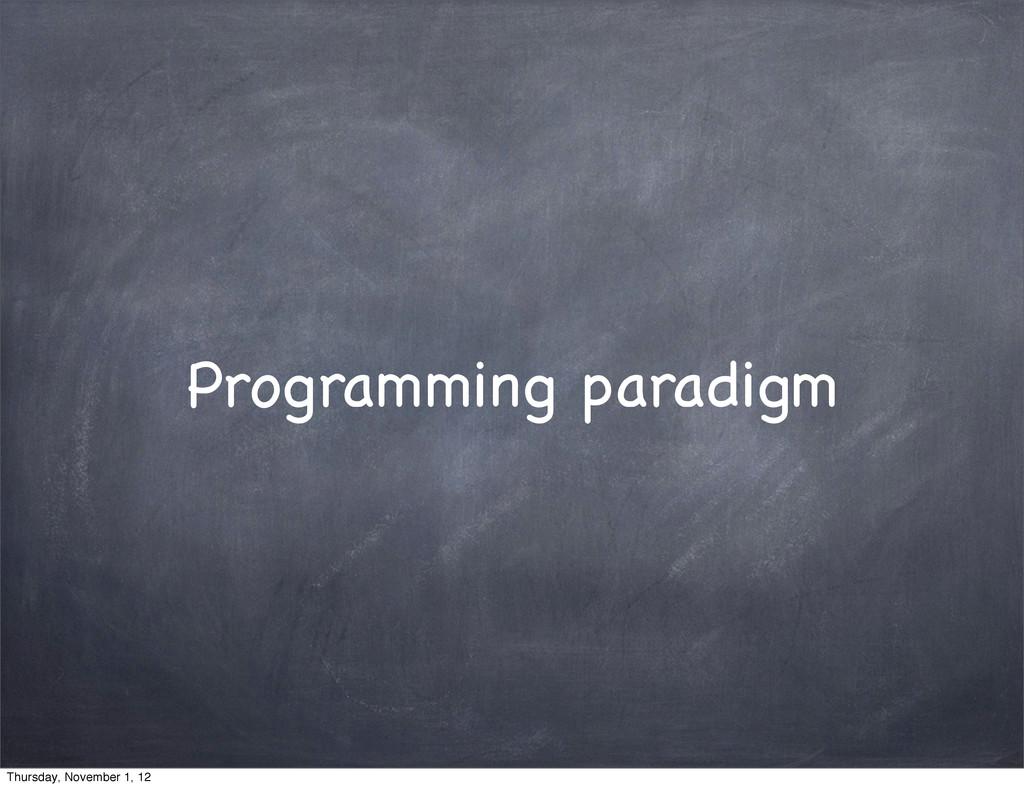 Programming paradigm Thursday, November 1, 12