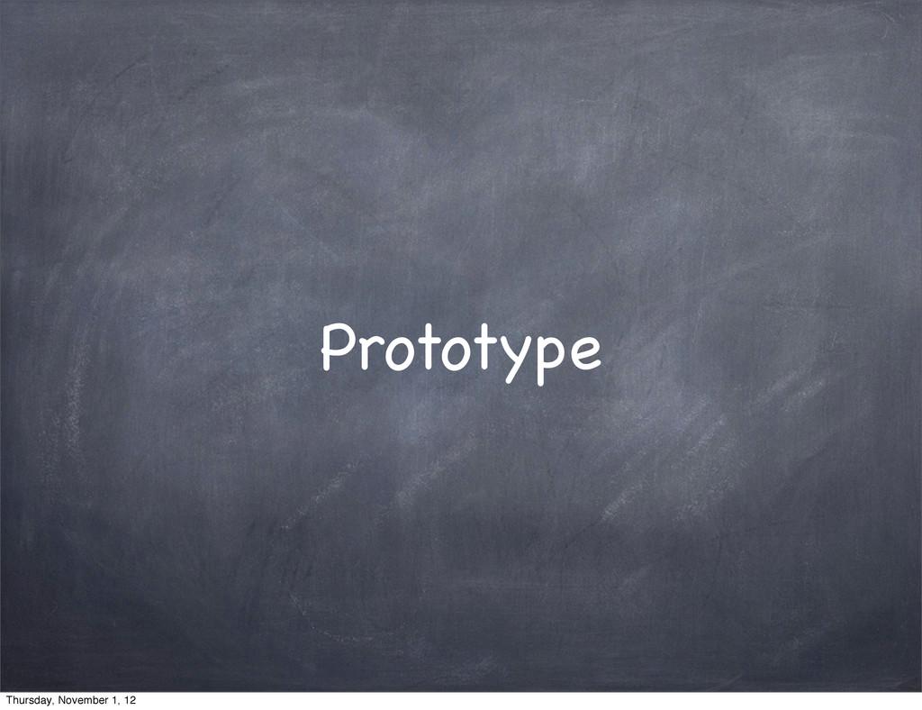 Prototype Thursday, November 1, 12