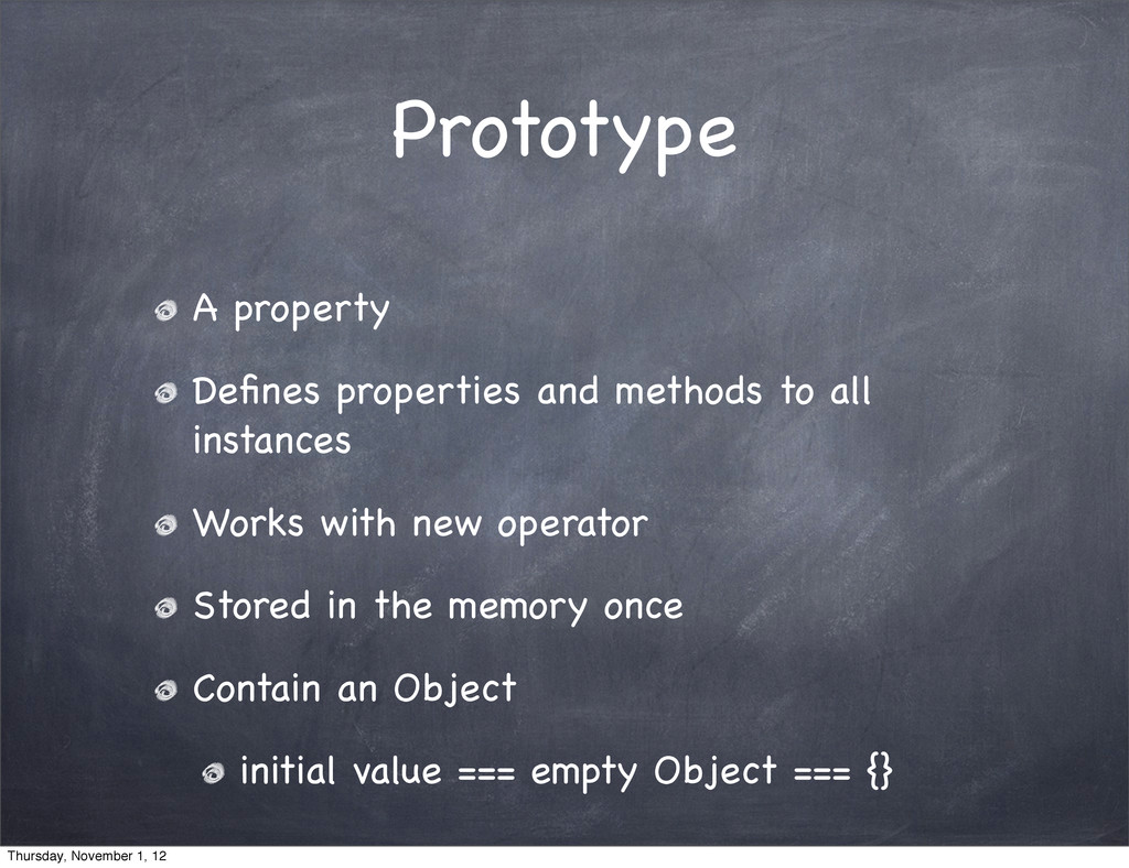 Prototype A property Defines properties and meth...