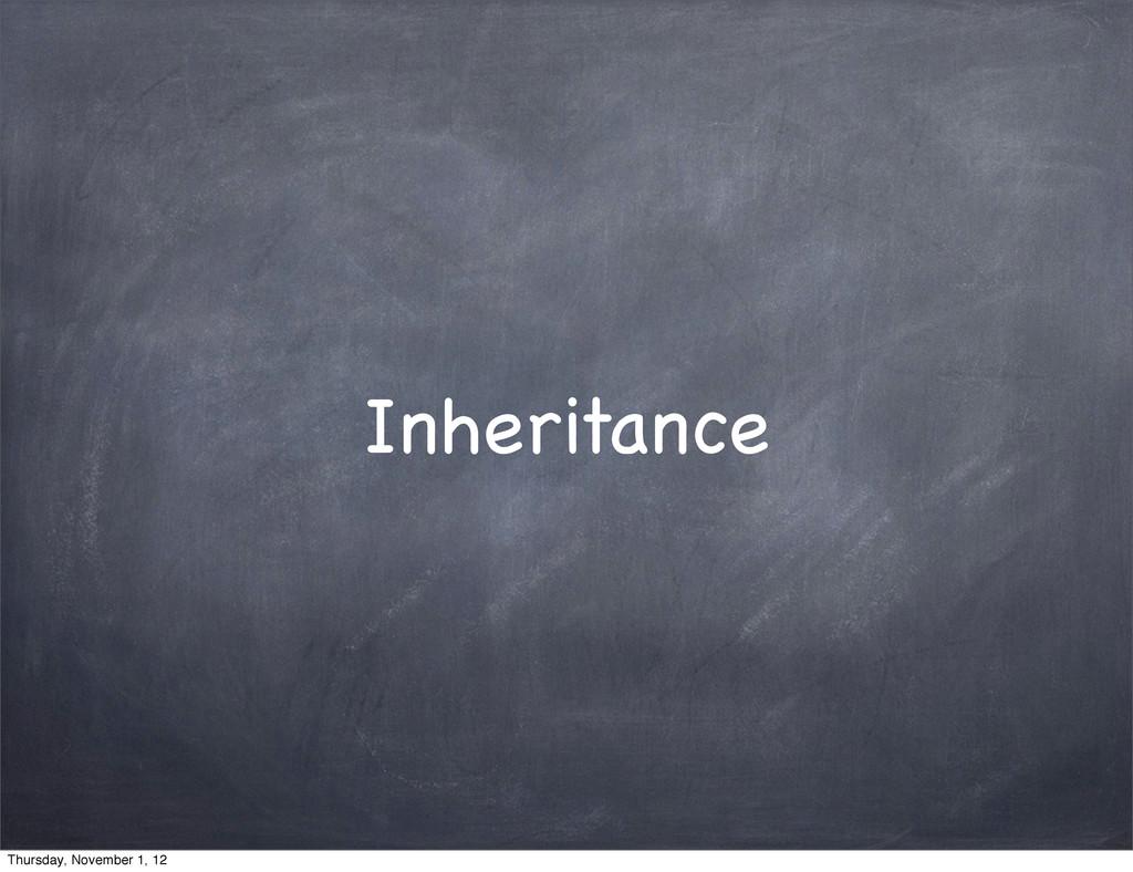 Inheritance Thursday, November 1, 12