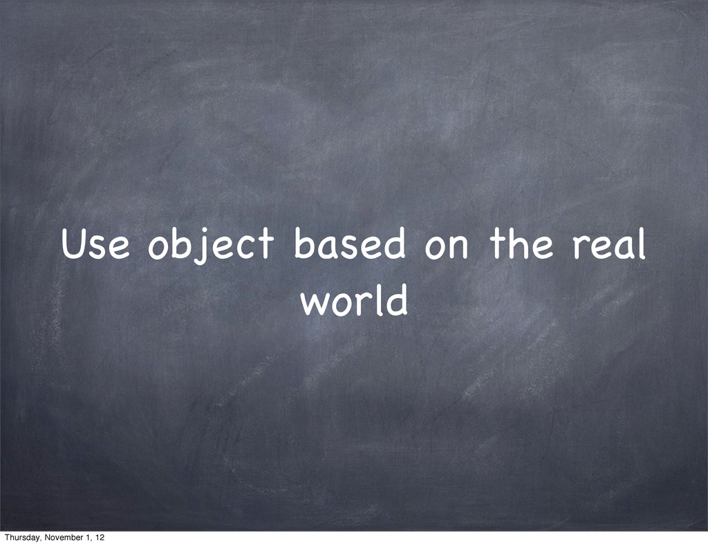 Use object based on the real world Thursday, No...