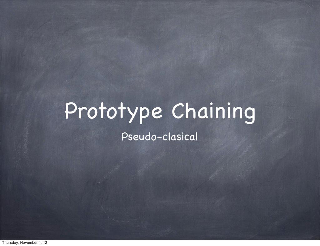 Prototype Chaining Pseudo-clasical Thursday, No...