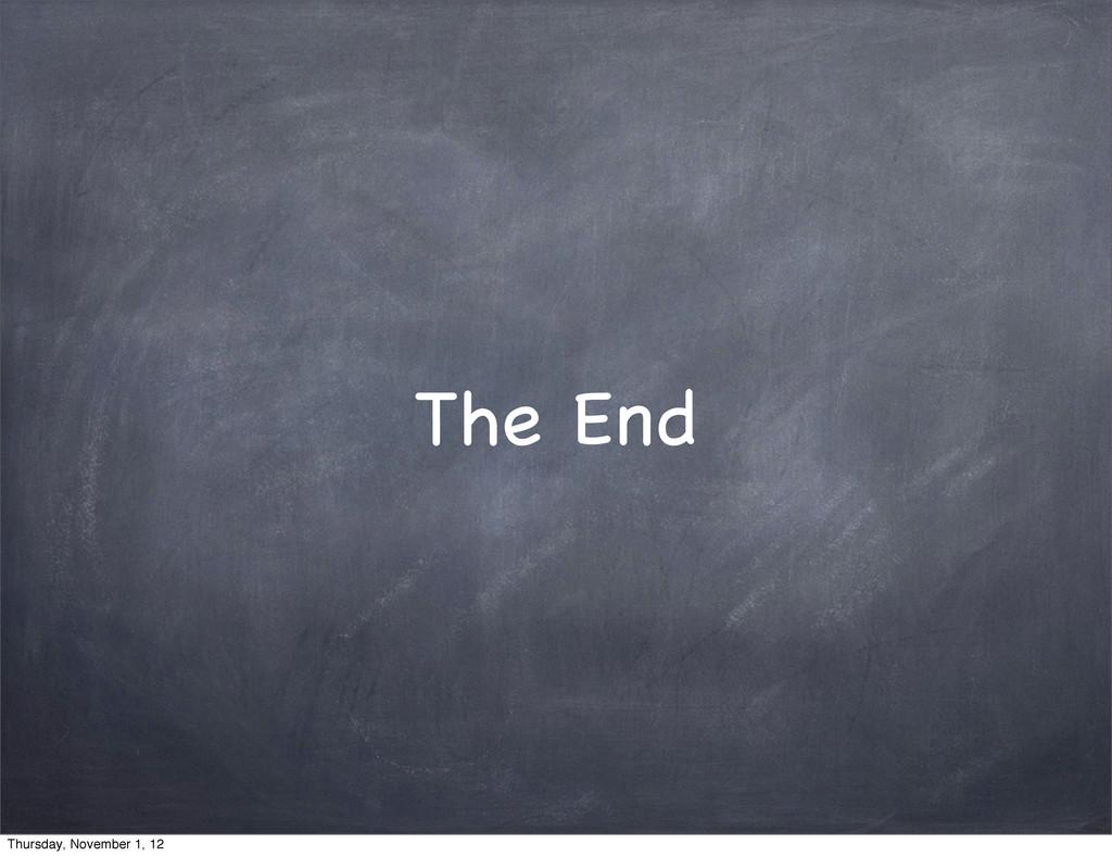 The End Thursday, November 1, 12