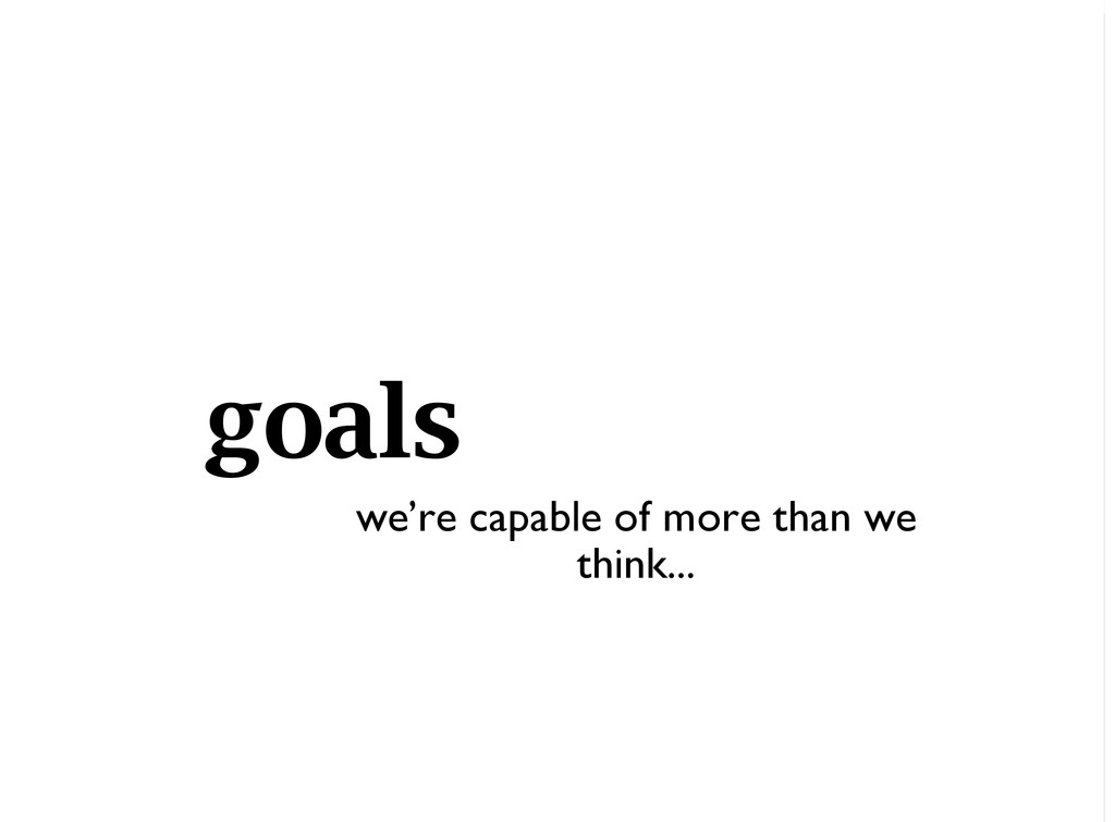 goals we're capable of more than we think...