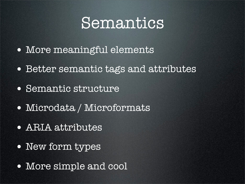 Semantics • More meaningful elements • Better s...