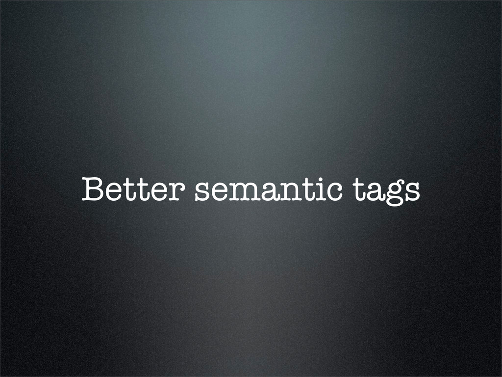 Better semantic tags