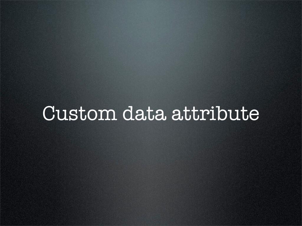 Custom data attribute