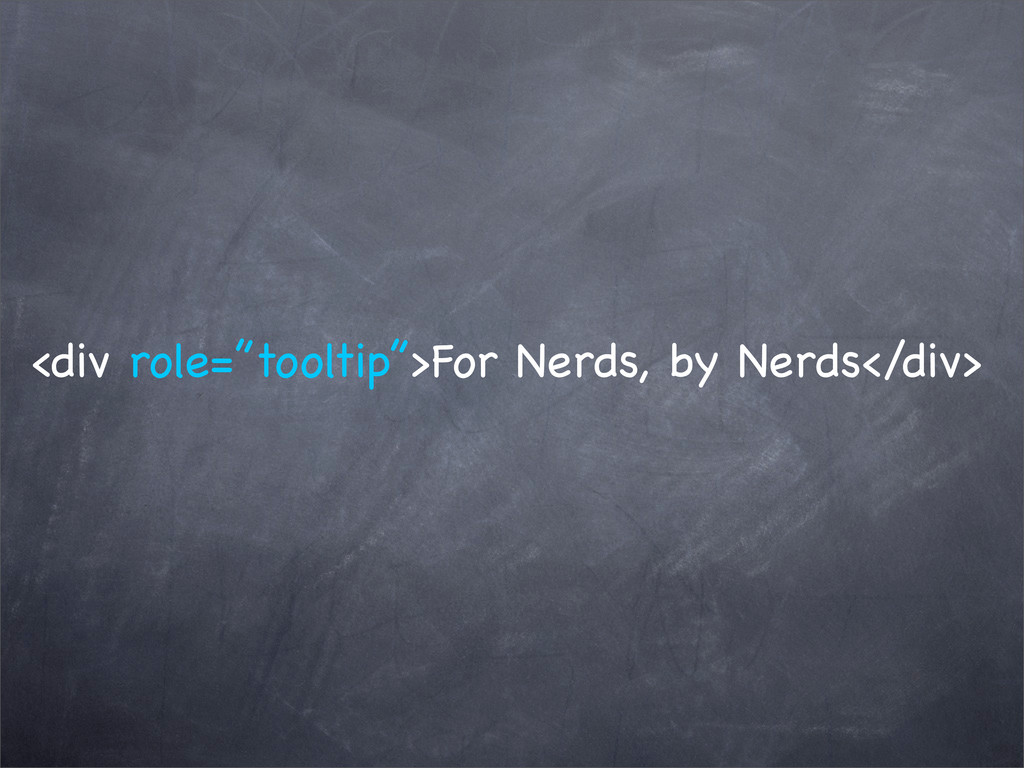 "<div role=""tooltip"">For Nerds, by Nerds</div>"