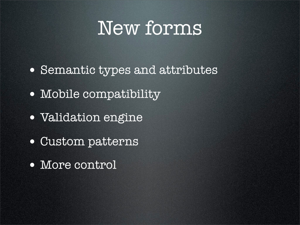 New forms • Semantic types and attributes • Mob...