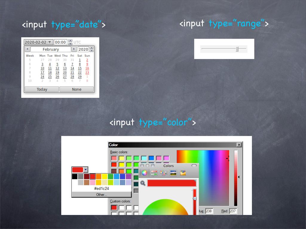 "<input type=""date""> <input type=""range""> <input..."