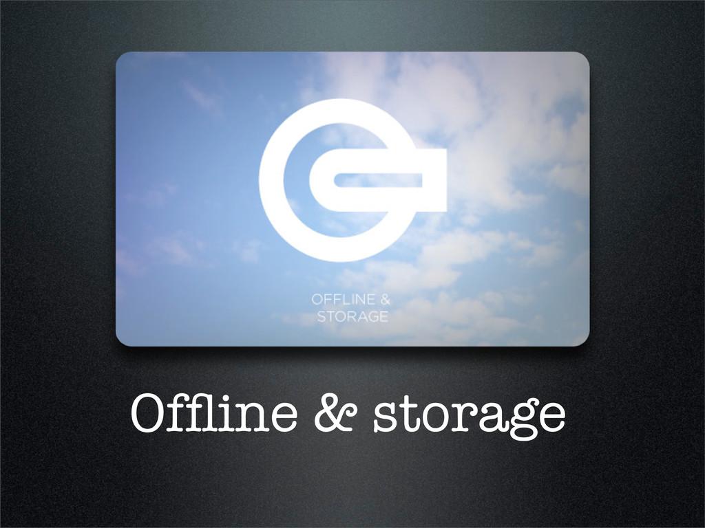 Offline & storage